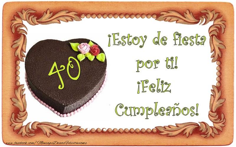 40 años ¡Estoy de fiesta por ti! ¡Feliz Cumpleaños!