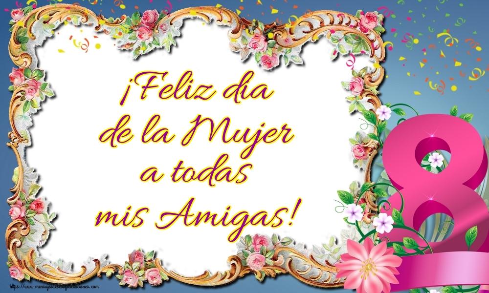 Felicitaciones para el día de la mujer - ¡Feliz dia de la Mujer a todas mis Amigas!