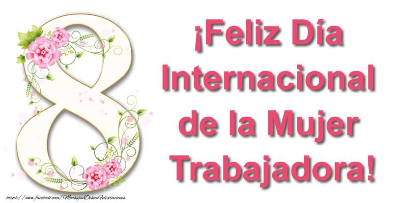 Día de la mujer ¡Feliz Día Internacional de la Mujer Trabajadora!