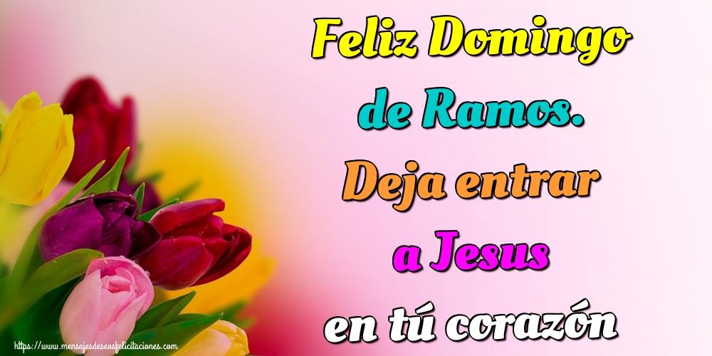 Felicitaciones de Domingo De Ramos - Feliz Domingo de Ramos. Deja entrar a Jesus en tú corazón