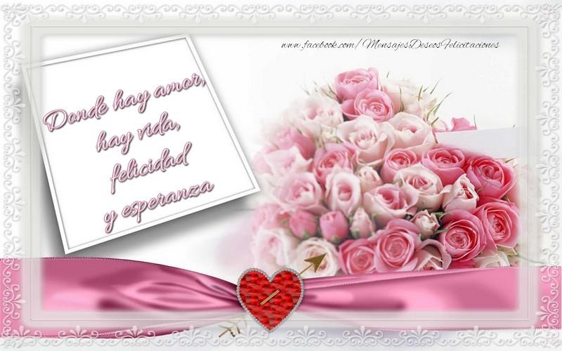 Felicitaciones de amor - Donde hay amor, hay vida, felicidad y esperanza - mensajesdeseosfelicitaciones.com