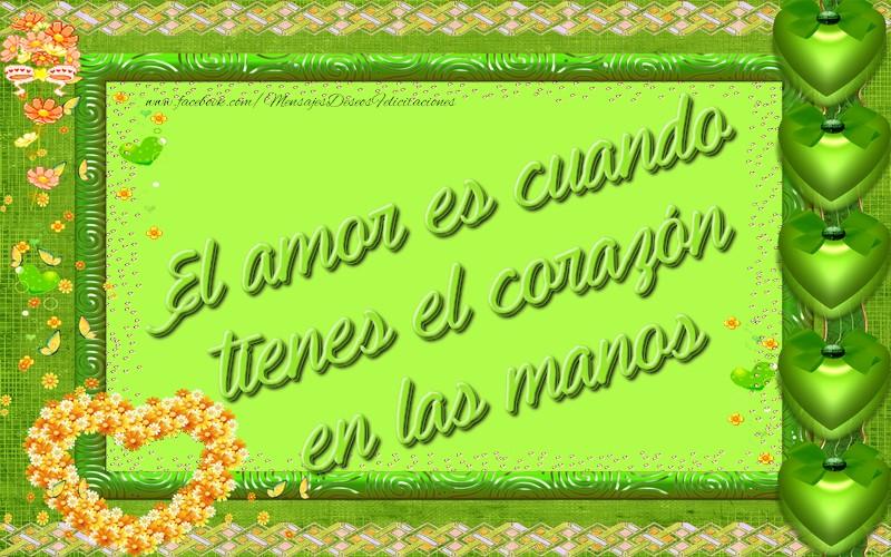 Felicitaciones de amor - El amor es cuando tienes el corazón en las manos - mensajesdeseosfelicitaciones.com