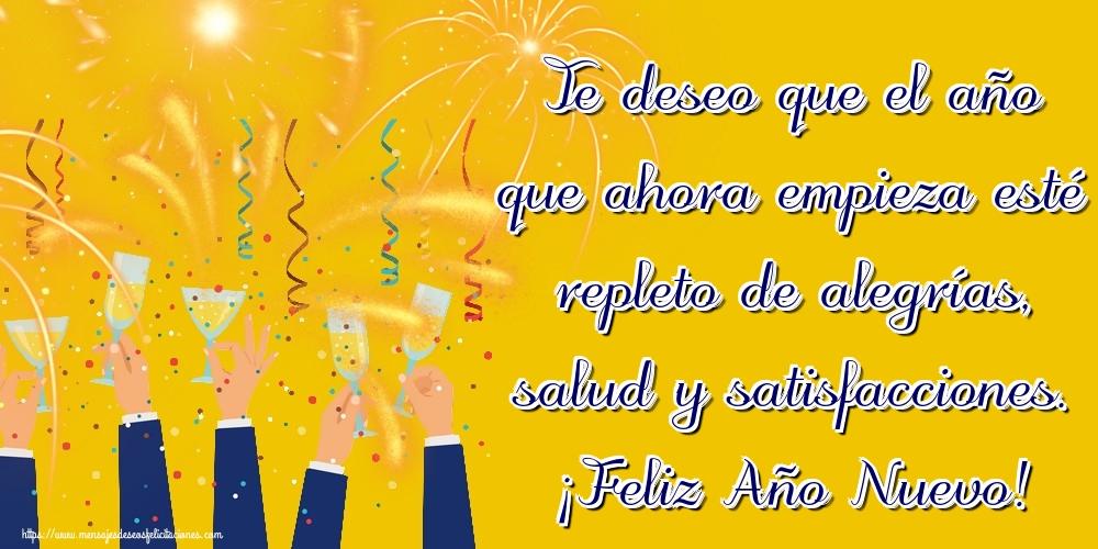 Felicitaciones de Año Nuevo - Te deseo que el año que ahora empieza esté repleto de alegrías, salud y satisfacciones. ¡Feliz Año Nuevo!