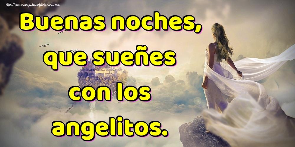 Felicitaciones de buenas noches - Buenas noches, que sueñes con los angelitos.