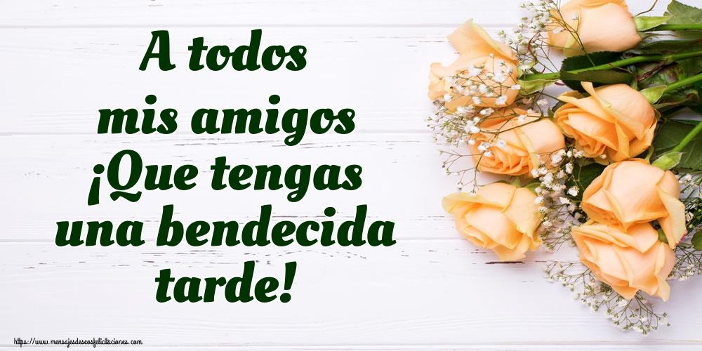Felicitaciones de buenas tardes - A todos mis amigos ¡Que tengas una bendecida tarde!