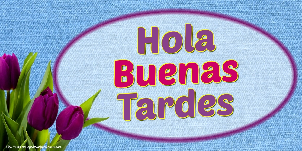 Felicitaciones de buenas tardes - Hola Buenas Tardes