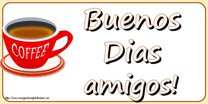 Felicitaciones de buenos días - Buenos Dias amigos!