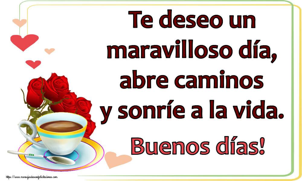 Felicitaciones de buenos días - Te deseo un maravilloso día, abre caminos y sonríe a la vida. Buenos días!