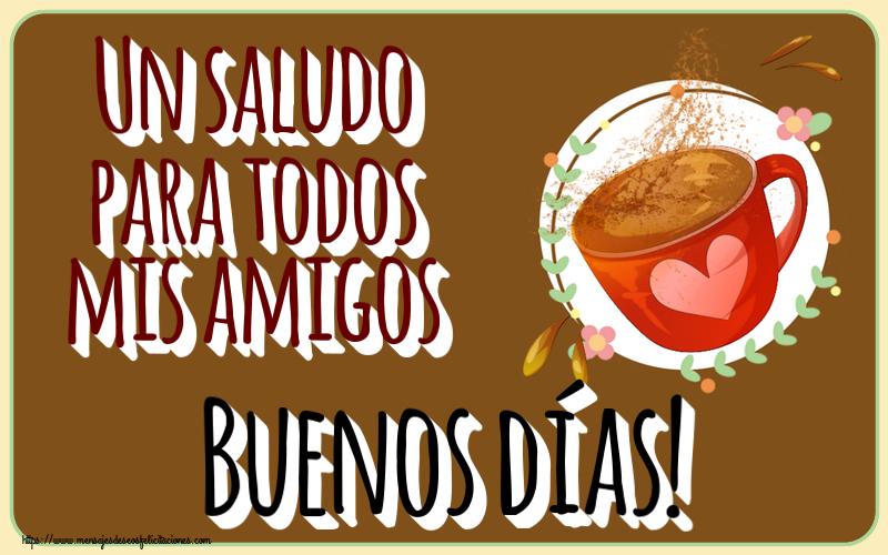 Felicitaciones de buenos días - Un saludo para todos mis amigos Buenos días!