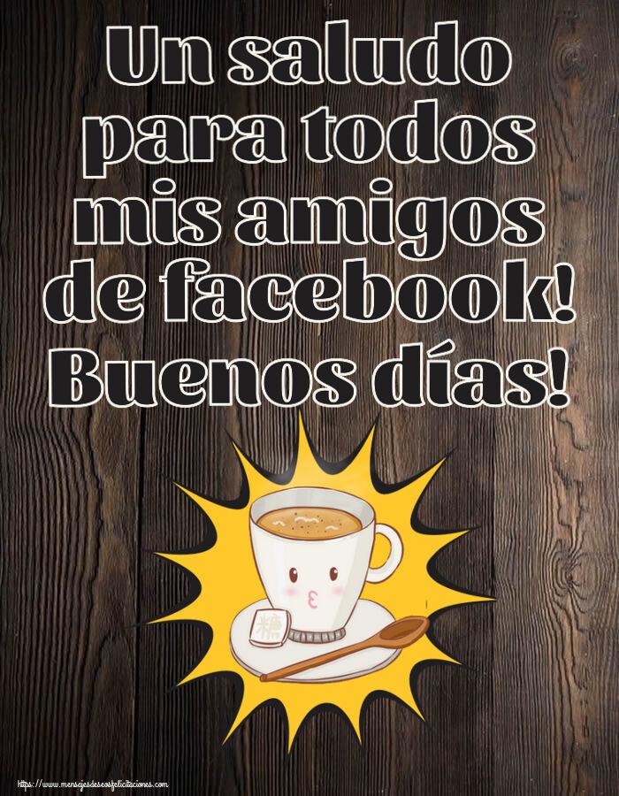 Felicitaciones de buenos días - Un saludo para todos mis amigos de facebook! Buenos días!