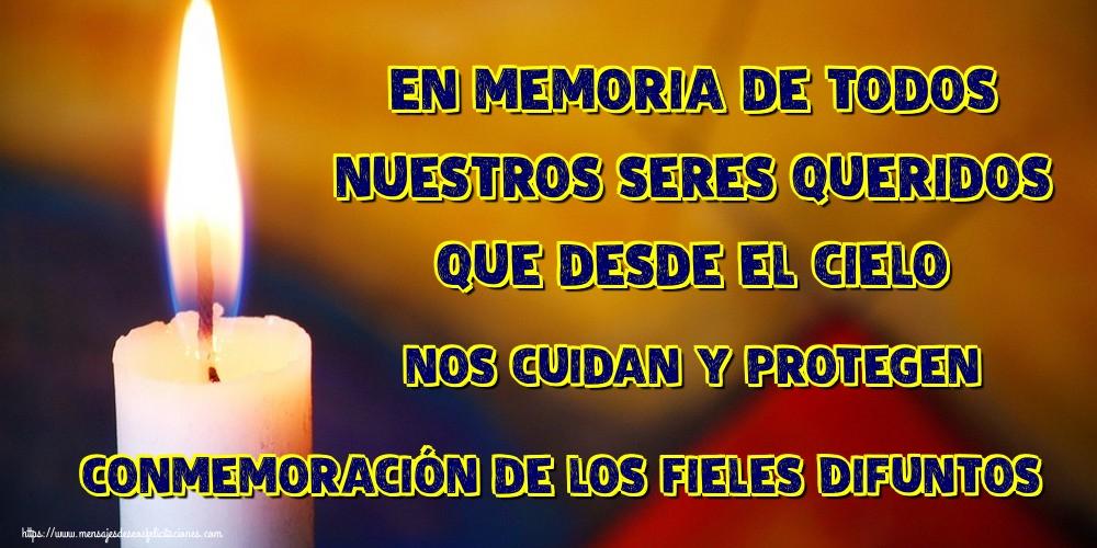 Felicitaciones de Conmemoración de los Difuntos - En memoria de todos nuestros seres queridos que desde el cielo nos cuidan y protegen Conmemoración de los Fieles Difuntos