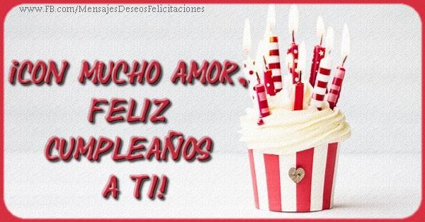 Felicitaciones de cumpleaños - ¡CON MUCHO AMOR,  FELIZ  CUMPLEAÑOS  A TI! - mensajesdeseosfelicitaciones.com