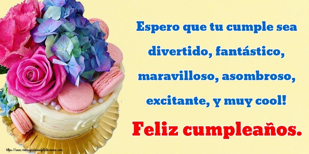 Felicitaciones de cumpleaños - Espero que tu cumple sea divertido, fantástico, maravilloso, asombroso, excitante, y muy cool! Feliz cumpleaños.