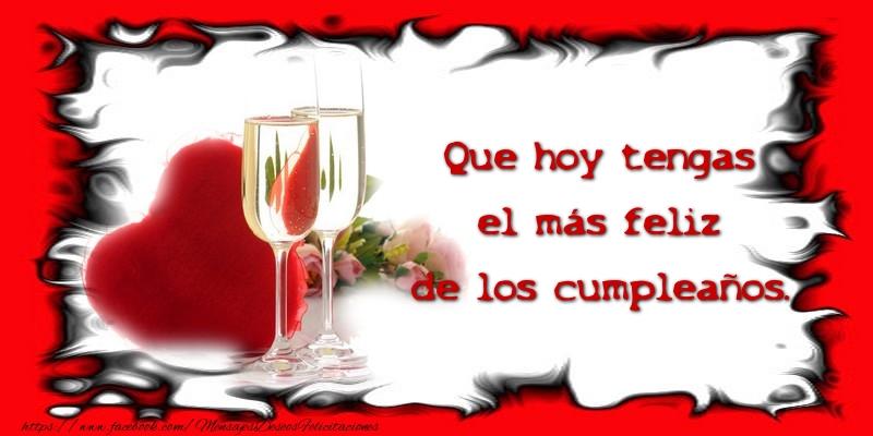 Felicitaciones de cumpleaños - Que hoy tengas el más feliz de los cumpleaños. - mensajesdeseosfelicitaciones.com