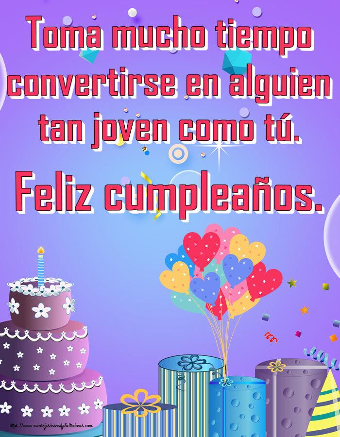 Felicitaciones de cumpleaños - Toma mucho tiempo convertirse en alguien tan joven como tú. Feliz cumpleaños. - mensajesdeseosfelicitaciones.com