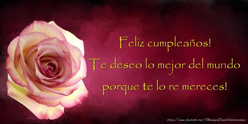 El más popular felicitaciones de cumpleaños - Feliz cumpleaños. Te deseo lo mejor del mundo porque te lo re mereces!