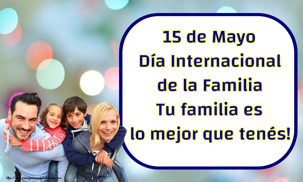 Felicitaciones Día Internacional de la Familia - 15 de Mayo Día Internacional de la Familia Tu familia es lo mejor que tenés!