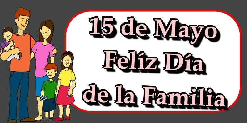 Felicitaciones Día Internacional de la Familia - 15 de Mayo Felíz Día de la Familia