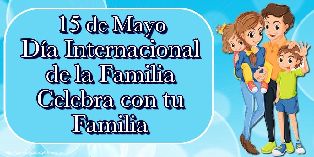 Felicitaciones Día Internacional de la Familia - 15 de Mayo Día Internacional de la Familia Celebra con tu Familia