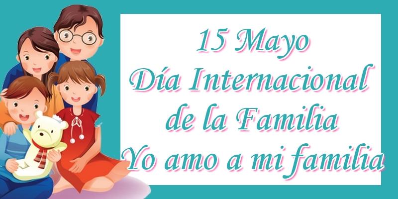 Felicitaciones Día Internacional de la Familia - 15 Mayo Día Internacional de la Familia Yo amo a mi familia