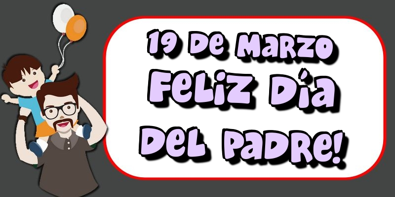 Felicitaciones para el Día del Padre - 19 de Marzo Feliz Día del Padre!