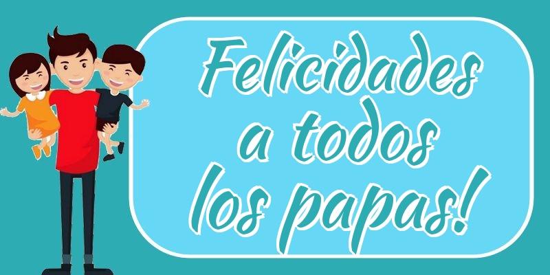 Felicitaciones para el Día del Padre - Felicidades a todos los papas!