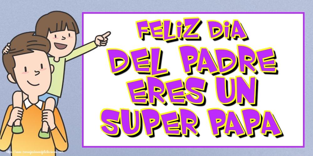 Felicitaciones para el Día del Padre - Feliz Dia Del Padre Eres Un Super Papa