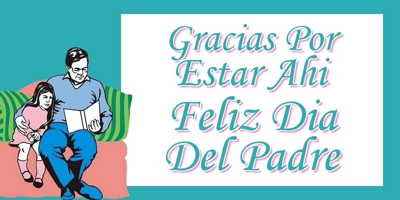Felicitaciones para el Día del Padre - Gracias Por Estar Ahi Feliz Dia Del Padre