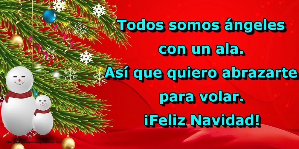 Felicitaciones de Navidad - Todos somos ángeles con un ala. Así que quiero abrazarte para volar. ¡Feliz Navidad!