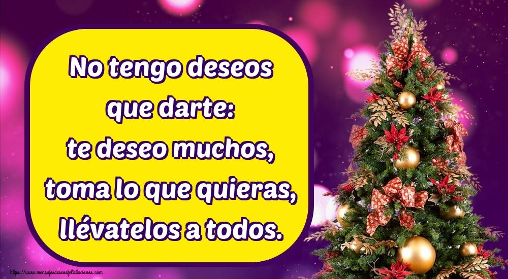 Felicitaciones de Navidad - No tengo deseos que darte: te deseo muchos, toma lo que quieras, llévatelos a todos.