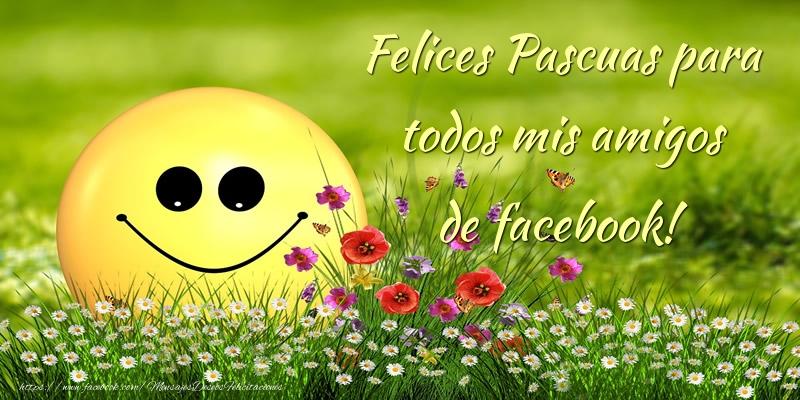 Pascua Felices Pascuas para todos mis amigos de facebook!