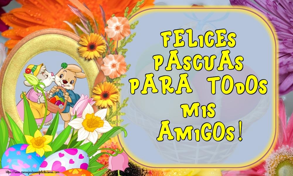 Felicitaciones de pascua - Felices Pascuas para todos mis amigos! - mensajesdeseosfelicitaciones.com