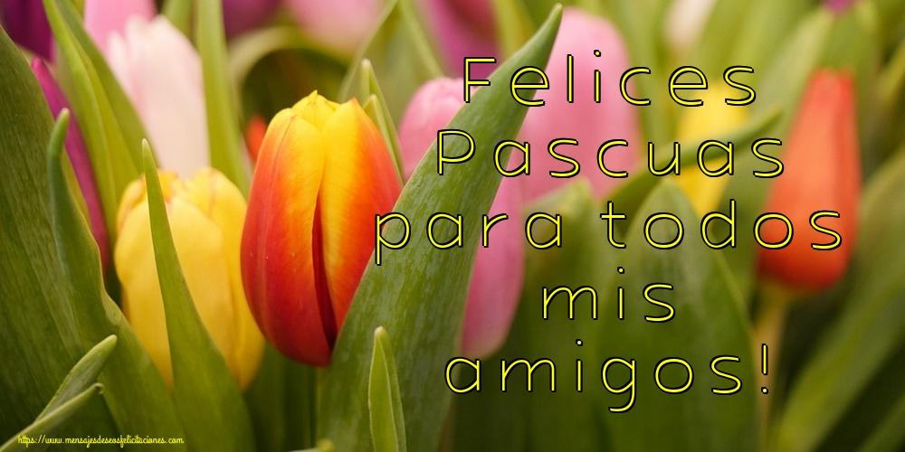 Felicitaciones de pascua - Felices Pascuas para todos mis amigos!