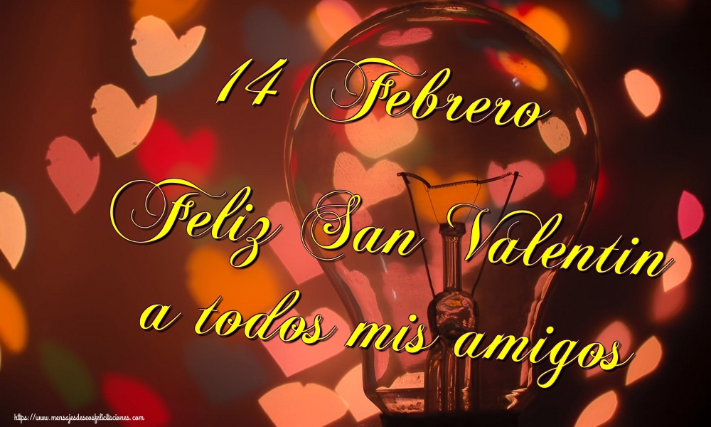 Felicitaciones de San Valentín - 14 Febrero Feliz San Valentin a todos mis amigos