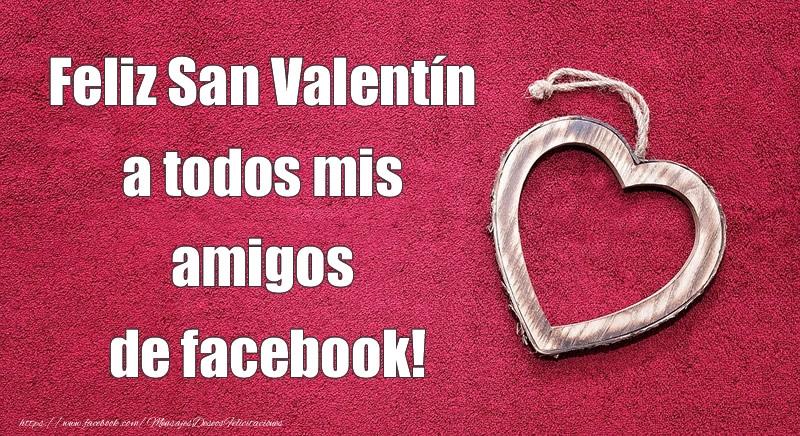 Felicitaciones de San Valentín - Feliz San Valentín a todos mis amigos de facebook!