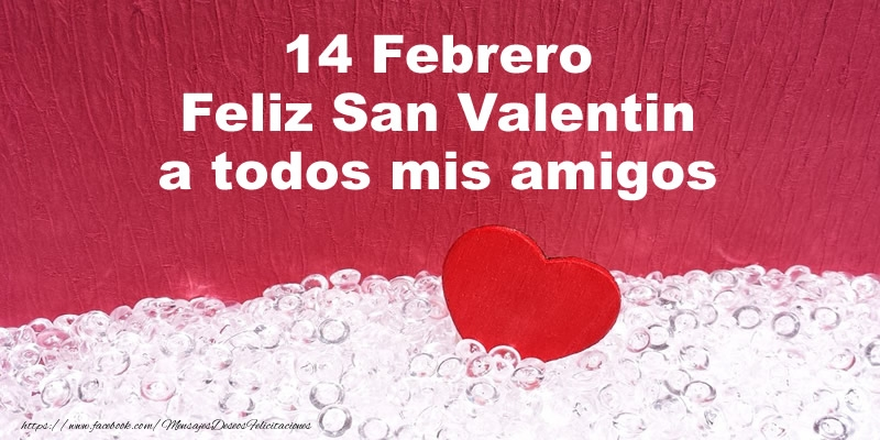 San Valentín 14 Febrero Feliz San Valentin a todos mis amigos