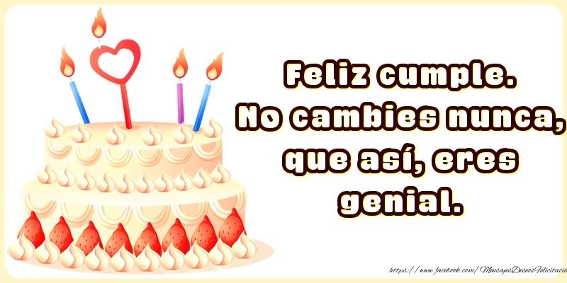 Mensajes de cumpleaños - Feliz cumple. No cambies nunca, que así, eres genial. - mensajesdeseosfelicitaciones.com