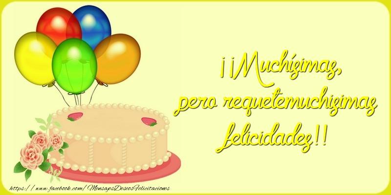 Mensajes de cumpleaños - Muchísimas, pero requetemuchisimas felicidades - mensajesdeseosfelicitaciones.com