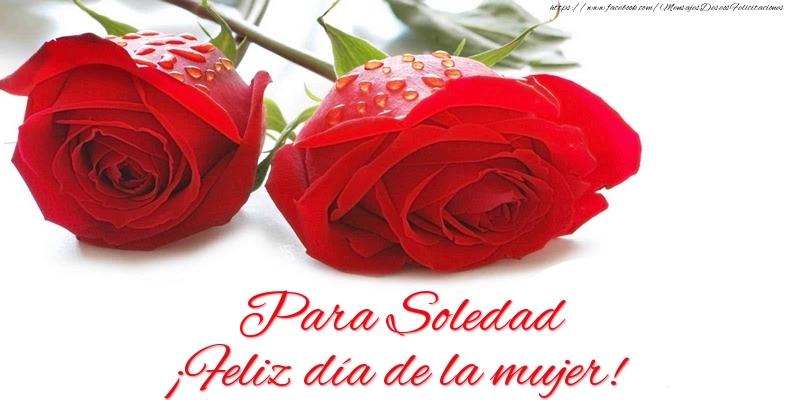 Felicitaciones para el día de la mujer - Para Soledad ¡Feliz día de la mujer!