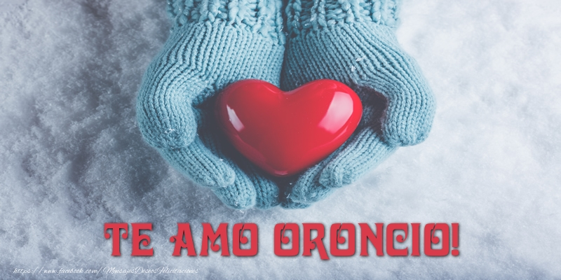 Felicitaciones de amor - TE AMO Oroncio!