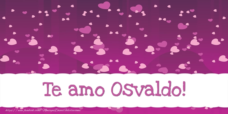 Felicitaciones de amor - Te amo Osvaldo!