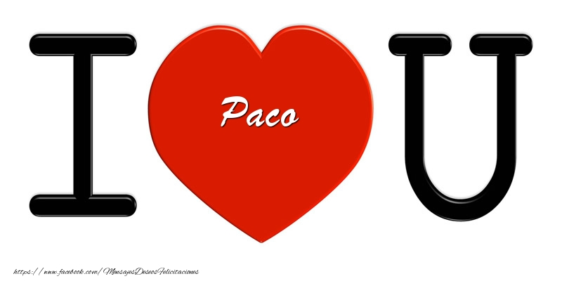 Felicitaciones de amor - Paco I love you!