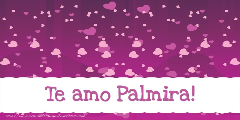 Felicitaciones de amor - Te amo Palmira!