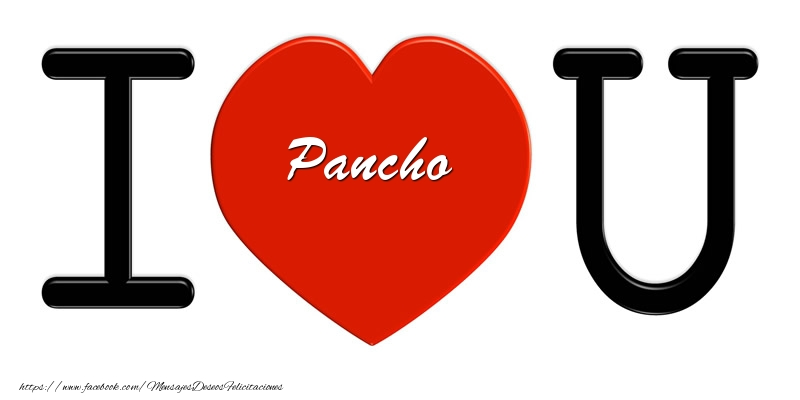 Felicitaciones de amor - Pancho I love you!