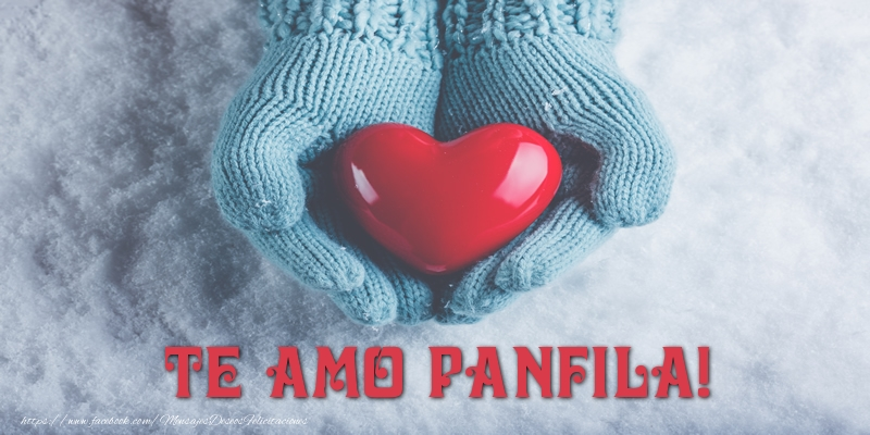 Felicitaciones de amor - TE AMO Panfila!