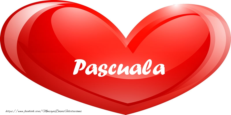 Felicitaciones de amor - Pascuala en corazon!