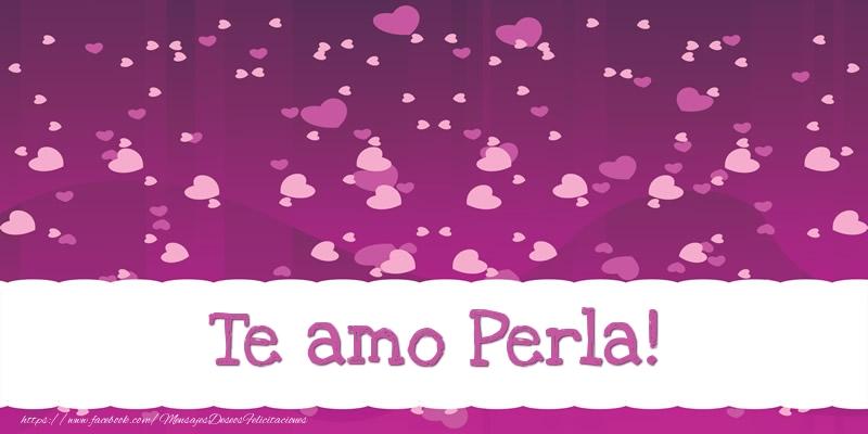 Felicitaciones de amor - Te amo Perla!