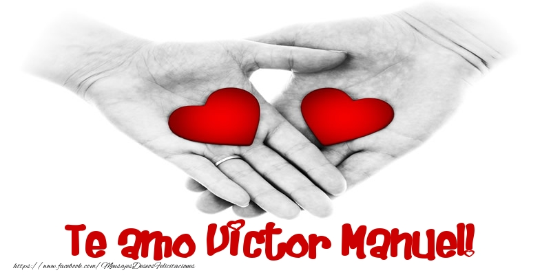 Felicitaciones de amor - Te amo Victor Manuel!