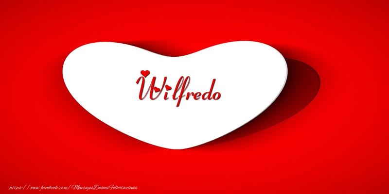Felicitaciones de amor - Tarjeta Wilfredo en corazon!