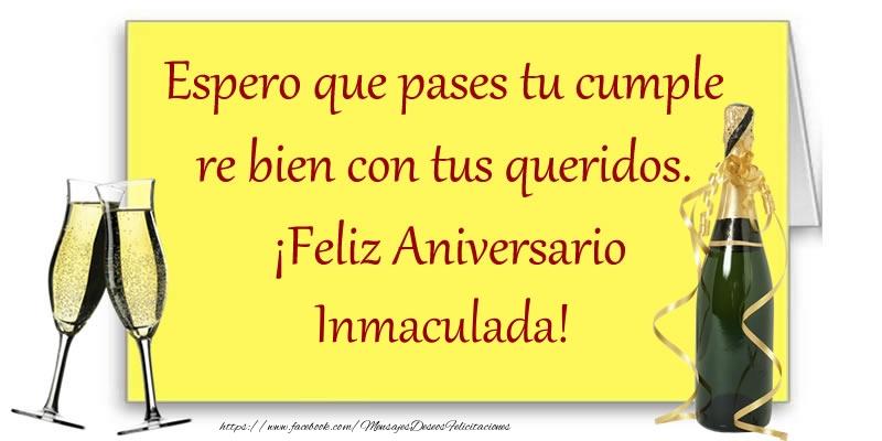 Felicitaciones de aniversario - Espero que pases tu cumple re bien con tus queridos.  ¡Feliz Aniversario Inmaculada!